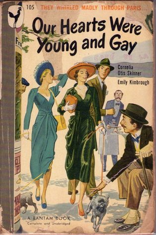 Our Hearts Were Young and Gay: An Unforgettable Comic Chronicle of Innocents Abroad in the 1920s by Cornelia Otis Skinner