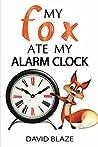 My Fox Ate My Alarm Clock (My Fox, #3)