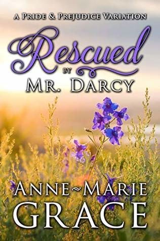 Rescued by Mr. Darcy: A Pride and Prejudice Variation