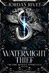 The Watermight Thief (The Fire Queen's Apprentice, #1)