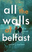 All the Walls of Belfast: A Novel