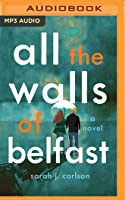 All the Walls of Belfast: A Novel