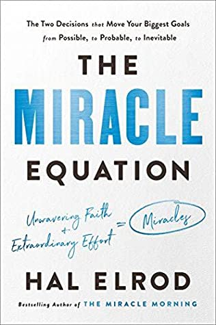 The Miracle Equation: The Two Decisions That Turn Your Biggest Goals from Possible, to Probable, to Inevitable