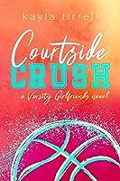 Courtside Crush (Varsity Girlfriends #1)