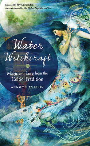 Water Witchcraft: Magic and Lore from the Celtic Tradition