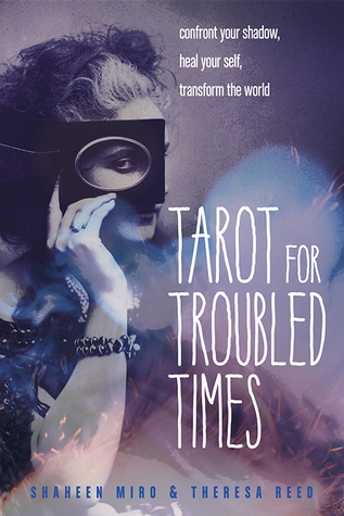 Tarot for Troubled Times: Confront Your Shadow, Heal Your Self  Transform the World