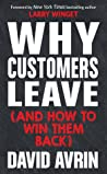Why Customers Leave (and How to Win Them Back): (24 Reasons People are Leaving You for Competitors, and How to Win Them Back*)
