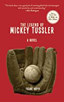 The Legend of Mickey Tussler: A Novel
