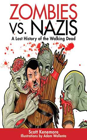 Zombies Vs Nazis A Lost History Of The Walking Undead By Scott