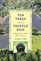 Ten Trees and a Truffle Dog: Sniffing Out the Perfect Plot in Provence