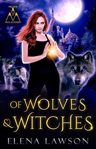 Of Wolves & Witches (Arcane Arts Academy, #1)