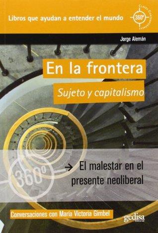 En La Frontera: Sujeto y Capitalismo ALEMAN JORGE