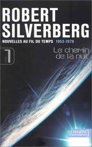 Le Chemin de la nuit, volume 1 : Nouvelles au fil du temps, 1953-1970