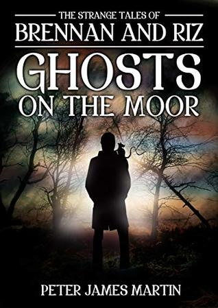 The Strange Tales of Brennan and Riz (Ghosts on the Moor #3) by Peter James  Martin