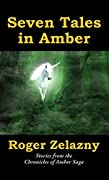Seven Tales in Amber: Stories from the Chronicles of Amber Saga