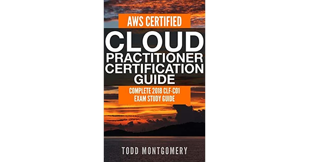 Aws Certified Cloud Practitioner Certification Guide Complete 2018