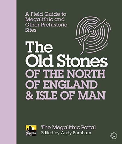 The Old Stones of the North of England & Isle of Man by Andy Burnham