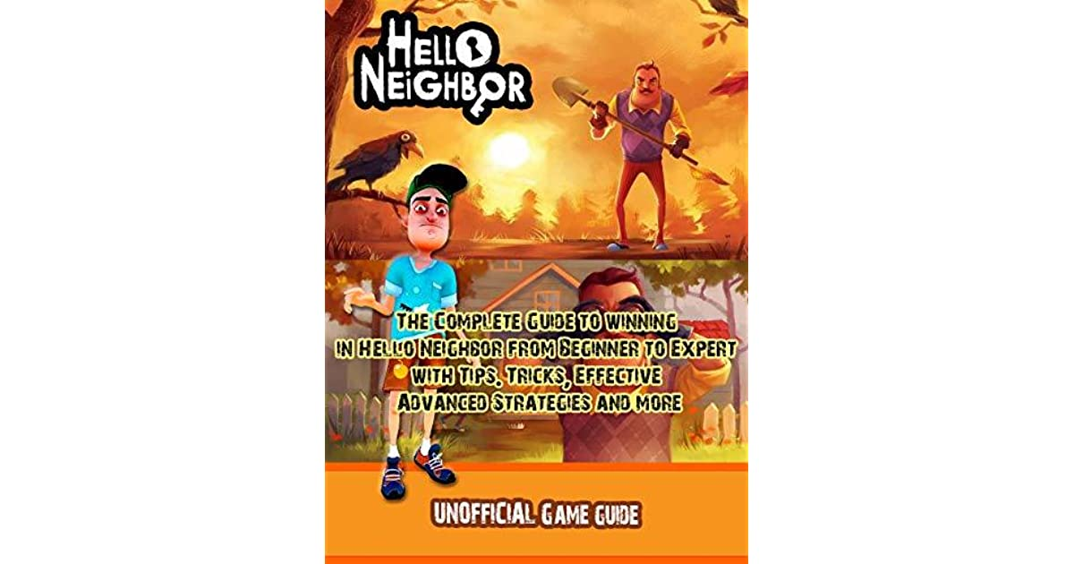 Hello Neighbor Game Guide: The Complete Guide for Beginner