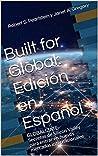 Built for Global: Edición en Español: GLOBALIZATE Secretos de Silicon Valley para entrar en nuevos mercados internacionales
