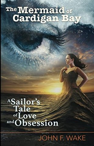 The Mermaid of Cardigan Bay: A Sailor's Tale of Love and Obsession (Wordcatcher Historical Fiction)