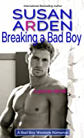 Breaking A Bad Boy (Alpha Male Bad Boys Western Romance, #7)