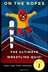 On the Ropes: The Ultimate Wrestling Quizbook