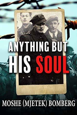 Anything But His Soul: A Holocaust Memoir