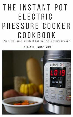 The Instant Pot Electric Pressure Cooker Cookbook : Easy Recipes for Fast & Healthy Meals: A Practical Guide to Instant Pot Electric Pressure Cooker Cookbook