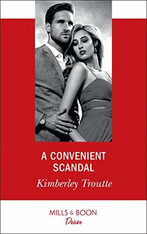 A Convenient Scandal (Mills & Boon Desire) by Kimberley Troutte