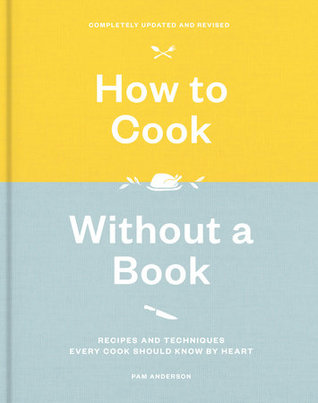 How to Cook Without a Book, Completely Updated and Revised: Recipes and Techniques Every Cook Should Know by Heart: A Cookbook