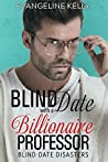 Blind Date with a Billionaire Professor (Blind Date Disasters, #2)