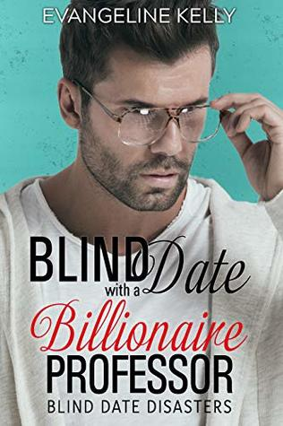 Blind Date with a Billionaire Professor (Blind Date Disasters Book 2)