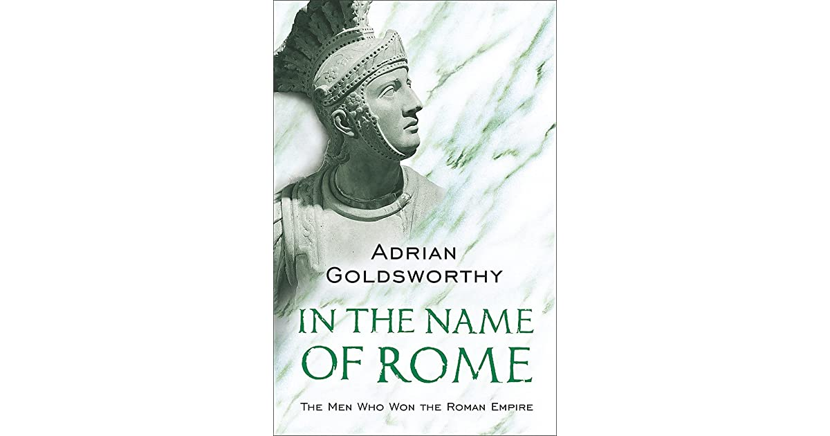In the Name of Rome: The Men Who Won the Roman Empire by ...