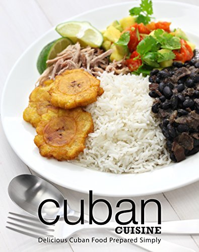 Cuban Cuisine Delicious Cuban Food Prepared Simply, 2nd Edition
