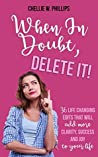 When In Doubt, Delete It!: 36 Life Changing Edits That Will Add More Clarity, Success and Joy to Your Life