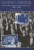 Going Greek: Jewish College Fraternities in the United States, 1895-1945 (American Jewish Civilization Series)