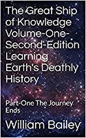 The Great Ship of Knowledge Volume-One Learning Earth's Deathly History Part-One The Journey Ends