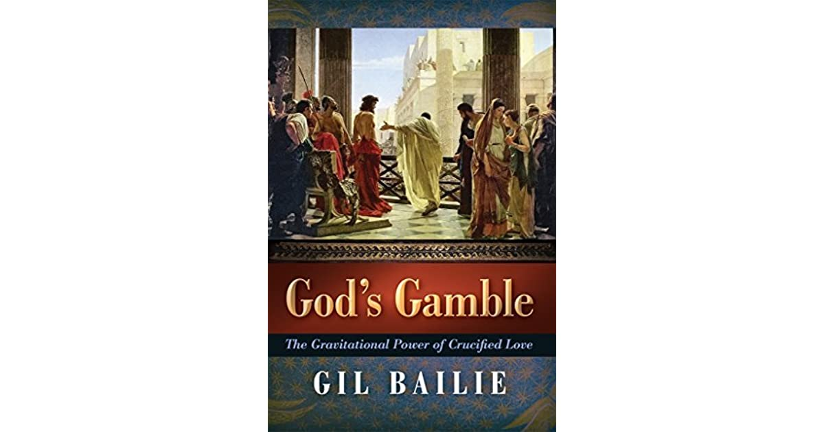 God's Gamble: The Gravitational Power of Crucified Love by