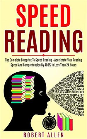 SPEED READING: The Complete Blueprint To Speed Reading
