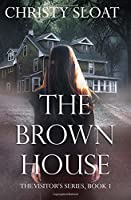 The Brown House (The Visitor's Series) (Volume 1)