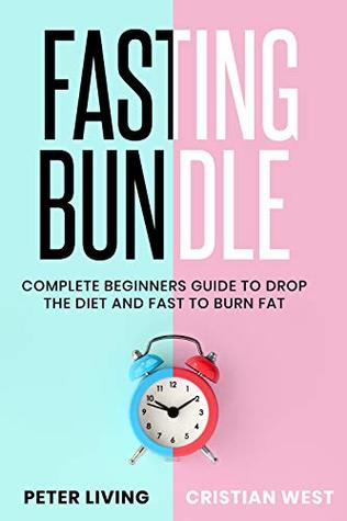 Fasting Complete Beginners Guide To Drop The Diet And Fast To Burn