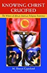 Knowing Christ Crucified: The Witness of African American Religious Experience