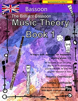The Brilliant Bassoon Music Theory Book 1 - UK Terms: A music theory book especially for bassoonists with easy to follow explanations, puzzles, and more. All you need to know for grades1-2.