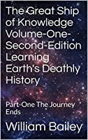 The Great Ship of Knowledge Volume-One-Second-Edition Learning Earth's Deathly History: Part-One The Journey Ends