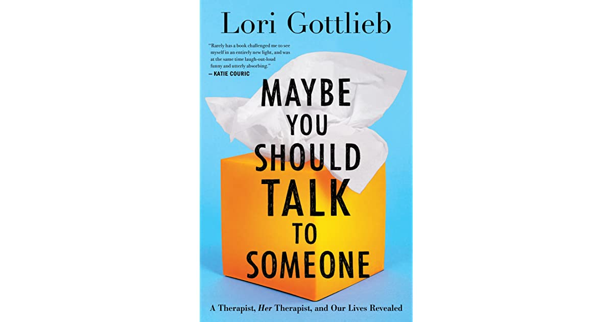 Maybe You Should Talk To Someone A Therapist Her Therapist And Our Lives Revealed