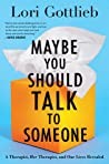 book cover photo of Maybe You Should Talk to Someone: A Therapist, Her Therapist, and Our Lives Revealed by Lori Gottlieb