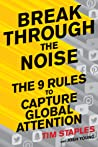 Break Through the Noise: The Nine Rules to Inspire the World to Watch, Like, and Share Your Brand