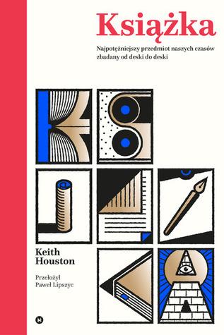 Książka. Najpotężniejszy przedmiot naszych czasów zbadany od ... by Keith Houston