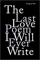 The Last Love Poem I Will Ever Write