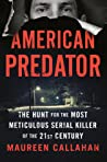 American Predator: The Hunt for the Most Meticulous Serial Killer of the 21st Century by Maureen Callahan